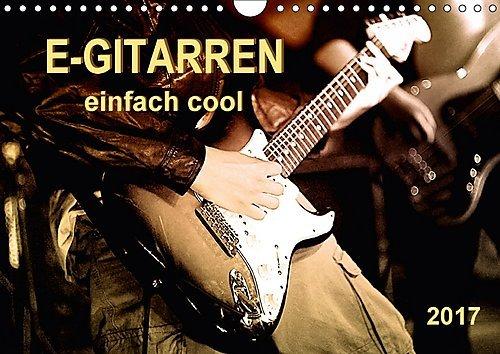 e-gitarren-einfach-cool-wandkalender-2017-din-a4-quer-beeindruckende-aufnahmen-von-e-gitarren-und-mu