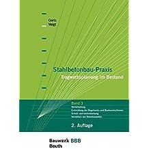 Stahlbetonbau-Praxis - Tragwerksplanung im Bestand: Band 3: Werterhaltung - Historische Baukonstruktionen und Regelwerke - Schutz und Instandsetzung - ... Befestigungstechnik Bauwerk-Basis-Bibliothek