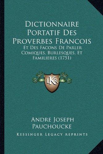 Dictionnaire Portatif Des Proverbes Francois: Et Des Facons de Parler Comiques, Burlesques, Et Familieres (1751)