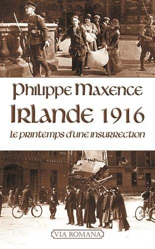 Irlande 1916 : Le printemps d'une insurrection par Philippe Maxence