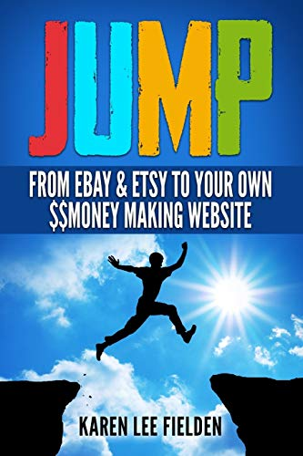 Jump: From Ebay & Etsy To Your Own Money Making Website