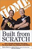 Homes Depot Beste Deals - Built from Scratch: How a Couple of Regular Guys Grew the Home Depot from Nothing to $30 Billion by Marcus, Bernie, Blank, Arthur, Andelman, Bob (2005) Paperback