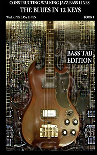 Jazz Bass Lines Book I  - Walking Bass Lines - The Blues in 12 keys Bass tab Edition: Walking bass lines in 12 keys, Techniques and ... for the Electric bass. (English Edition) ()