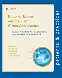 Building Elastic and Resilient Cloud Applications: Developer's Guide to the Enterprise Library Integration Pack for Windows Azure (Microsoft patterns & practices) by Dominic Betts (2013-03-13)