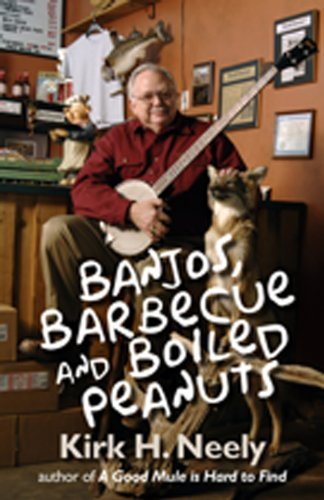 Banjos, Barbecue and Boiled Peanuts by Kirk H. Neely (2011-10-01) par Kirk H. Neely