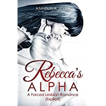 Forced Lesbian Sex Novel. Rebecca's ALPHA (Explicit Adult) (English Edition)
