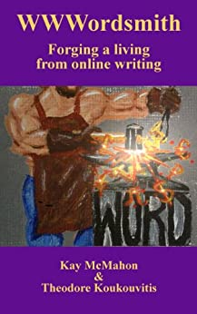 WWWordsmith: Forging a living from online writing (English Edition) de [McMahon, Kay, Koukouvitis, Theodore]