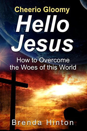 cheerio-gloomy-hello-jesus-how-to-overcome-the-woes-of-this-world-english-edition