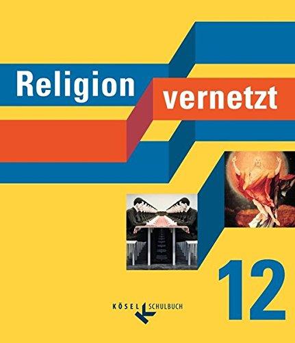 Religion vernetzt: 12. Schuljahr - Schülerbuch