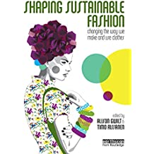 Shaping Sustainable Fashion: Changing the Way We Make and Use Clothes (English Edition)