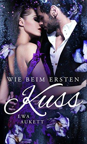 Wie beim ersten Kuss: Liebesroman (Küss mich, Liebling. 4) von [Ewa Aukett]