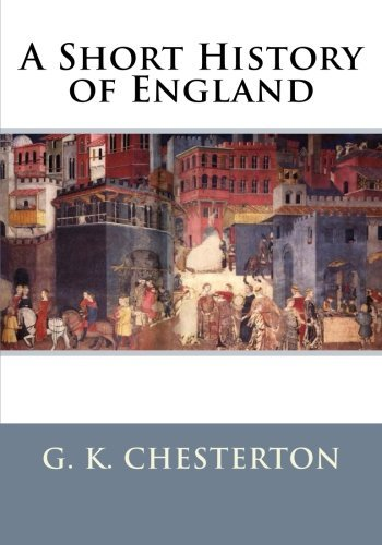 A Short History of England by G. K. Chesterton (2012-08-11)