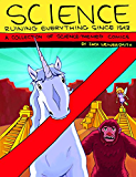 Science: Ruining Everything Since 1543: A Collection of Science-Themed Comics (English Edition)