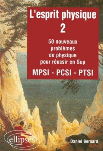 L'esprit physique, tome 2 : 50 nouveaux problèmes MPSI-PCSI-PTSI