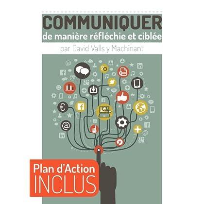 Communiquer de manière réfléchie et ciblée: 1 heure pour apprendre à mieux communiquer