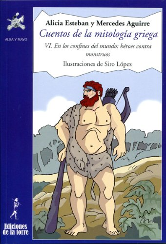 Cuentos de la mitología griega VI. En los confines del mundo: héroes contra monstruos por Mercedes Alonso