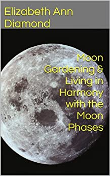 Moon Gardening & Living in Harmony with the Moon Phases (Metaphysical Matters Book 5) (English Edition) par [Diamond, Elizabeth Ann]