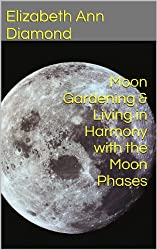Moon Gardening & Living in Harmony with the Moon Phases (Metaphysical Matters Book 5) (English Edition)