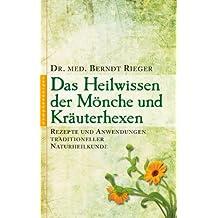 Das Heilwissen der Mönche und Kräuterhexen: Rezepte und Anwendungen traditioneller Naturheilkunde