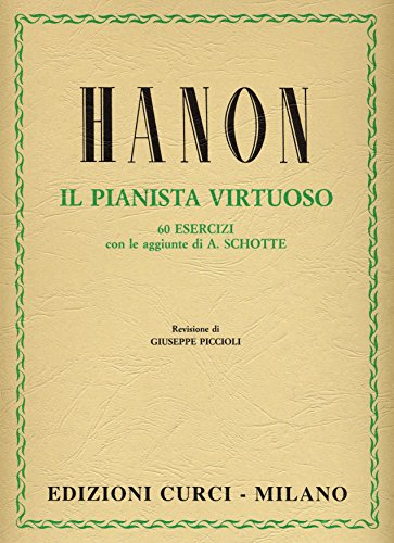 Hanon. Il pianista virtuoso. 60 Esercizi. Edizione di Giuseppe Piccioli. Con le aggiunte di A. Schotte. Per pianoforte