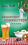 Weißwurstconnection: Der achte Fall für den Eberhofer Ein Provinzkrimi (Franz Eberhofer) - Rita Falk