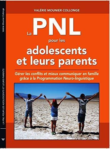 La PNL pour les adolescents et leurs parents : Gé...