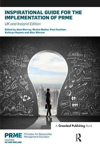 Inspirational Guide for the Implementation of PRME: UK & Ireland Edition (The Principles for Responsible Management Education Series)