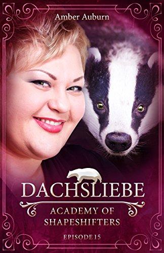 Dachsliebe, Episode 15 - Fantasy-Serie (Academy of Shapeshifters) von [Auburn, Amber]