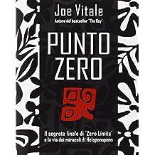 """Punto zero. Il segreto finale di """"zero limits"""" e la via dei miracoli di Ho'oponopono"""
