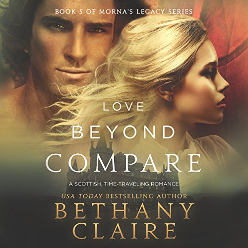 Love Beyond Compare: Morna's Legacy Series, Book 5 - Bethany Claire - Unabridged