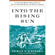 Into the Rising Sun: In Their Own Words, World War II's Pacific Veterans Reveal the Heart of Combat by Patrick K. O'Donnell (2002-03-05)