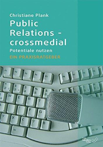 Public Relations - crossmedial: Potentiale nutzen - Ein Praxisratgeber
