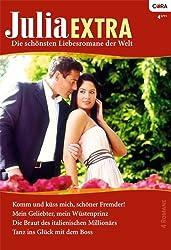Julia Extra Band 0328: Die Braut des italienischen Millionärs / Tanz ins Glück mit dem Boss / Komm und küss mich, schöner Fremder! / Mein Geliebter, mein Wüstenprinz /
