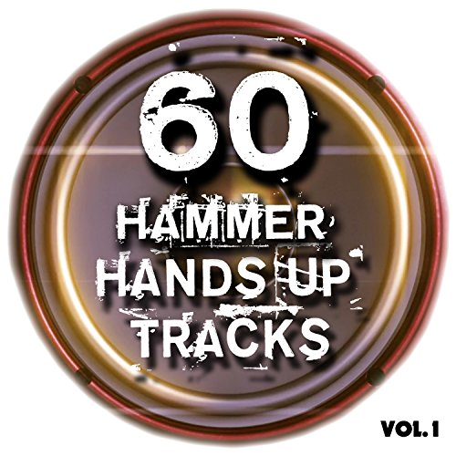 60 Hammer Hands up Tracks, Vol. 1 - Best of Hands Up, Hardstyle, Jumpstyle and Techno (Full Club Versions)