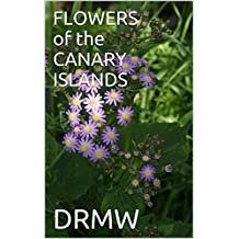 FLOWERS of the CANARY ISLANDS (English Edition)