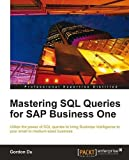 Mastering SQL Queries for SAP Business One by Gordon Du (2011-05-24)