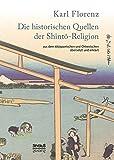 Die historischen Quellen der Shinto-Religion: aus dem Altjapanischen und Chinesischem übersetzt und erklärt - Karl Florenz