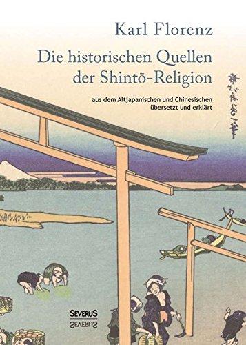 Die historischen Quellen der Shinto-Religion: aus dem Altjapanischen und Chinesischem übersetzt und erklärt