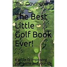 The Best Little Golf Book Ever!: A guide to improving your game and your life (The Best Little Books)