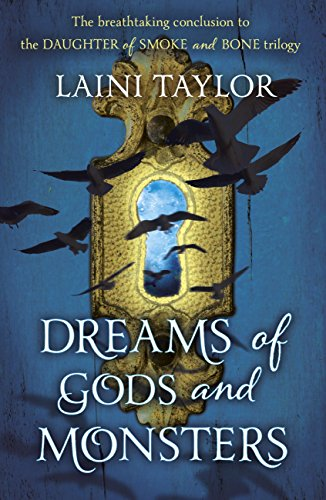 Dreams of Gods and Monsters: The Sunday Times Bestseller. Daughter of Smoke and Bone Trilogy Book 3 by [Taylor, Laini]