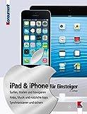 iPad & iPhone für Einsteiger: Surfen, Mailen und Navigieren. Fotos, Musik und nützliche Apps. Synchronisieren und sichern