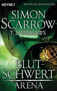 Arena - Blutschwert: Arena 3 (Prequel Rom) (Arena-Serie) (German Edition) by [Scarrow, Simon, Andrews, T. J.]