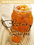 Chutney Recipes: Top 50 Most Delicious Chutneys (Recipe Top 50's Book 32)