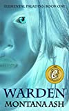 Warden (Elemental Paladins Book 1) by Montana Ash