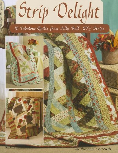 Strip Delight: 10 Fabulous Quilts from Jelly Roll 2 1/2