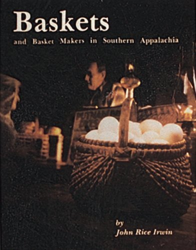 Baskets and Basketmakers in Southern Appalachia by J.Rice Irwin (1999-01-07)