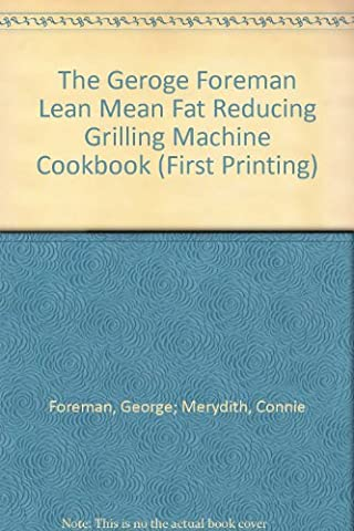 The Geroge Foreman Lean Mean Fat Reducing Grilling Machine Cookbook (First Printing)
