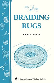 Braiding Rugs: A Storey Country Wisdom Bulletin A-03 by [Bubel, Nancy]