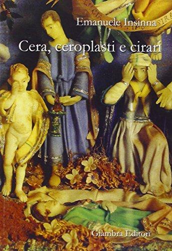 Cera, ceroplasti e cirari (La nostra terra) por Emanuele Insinna