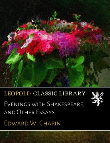 Evenings with Shakespeare, and Other Essays por Edward W. Chapin
